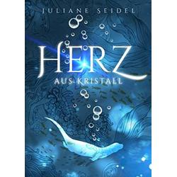 Herz aus Kristall: Taschenbuch von Juliane Seidel