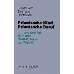 Privatsache Kind - Privatsache Beruf als Buch von Claudia Born/ Beate Einemann/ Stine Heintze/ Helga Krüger/ Helga Saifi