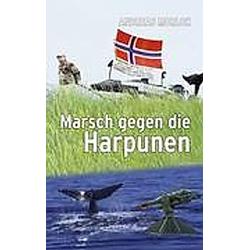 Marsch gegen die Harpunen. Andreas Morlok  - Buch