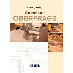 Grundkurs Oberfräse als Buch von Anthony Bailey