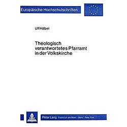 Theologisch verantwortetes Pfarramt in der Volkskirche. Ulf Häbel  - Buch