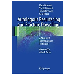 Autologous Resurfacing and Fracture Dowelling. Gerd Regel  Klaus Draenert  Yvette Draenert  Tim Pohlemann  - Buch