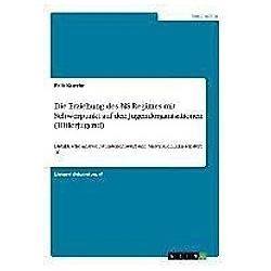 Die Erziehung des NS-Regimes mit Schwerpunkt auf den Jugendorganisationen (Hitlerjugend). Erik Kurzke  - Buch