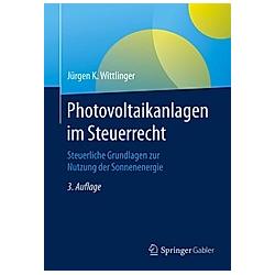 Photovoltaikanlagen im Steuerrecht. Jürgen K. Wittlinger  - Buch