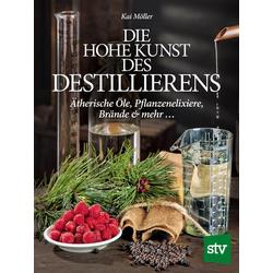 Die hohe Kunst des Destillieren's als Buch von Kai Möller