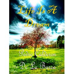 Life Is A Dream: eBook von Pedro Calderon De La Barca