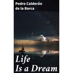 Life Is a Dream: eBook von Pedro Calderón De La Barca