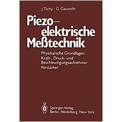 Piezoelektrische Meßtechnik. J. Tichy  G. Gautschi  - Buch