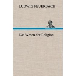 Das Wesen der Religion als Buch von Ludwig Feuerbach