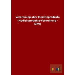 Verordnung über Medizinprodukte (Medizinprodukte-Verordnung - MPV) als Buch von ohne Autor