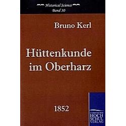 Hüttenkunde im Oberharz. Bruno Kerl  - Buch