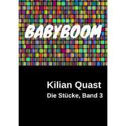 Die Stücke Band 3 - BABYBOOM als Buch von Kilian Quast