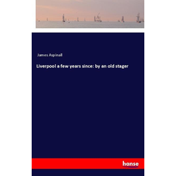 Liverpool a few years since: by an old stager als Buch von James Aspinall