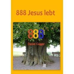 888 Jesus lebt als Buch von Daniel Gugger