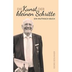 Die Kunst der kleinen Schritte als Buch von Georg Sedlmaier