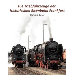 Die Triebfahrzeuge der Historischen Eisenbahn Frankfurt: Buch von Dominik Kaiser