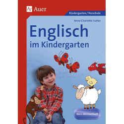 Englisch im Kindergarten. Mein Mitmachheft: Buch von Anne Charlotte Sutter