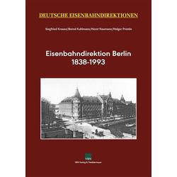 Eisenbahndirektion Berlin 1838-1993: Buch von Siegfried Krause/ Bernd Kuhlmann/ Horst Naumann/ Holger Prestin