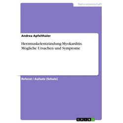 Herzmuskelentzündung-Myokarditis. Mögliche Ursachen und Symptome als Buch von Andrea Apfelthaler