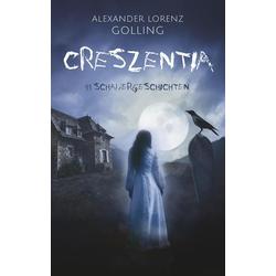 Creszentia (11 Schauergeschichten) als Buch von Alexander Lorenz Golling