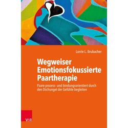 Wegweiser Emotionsfokussierte Paartherapie: Buch von Lorrie L. Brubacher