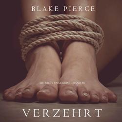 Verzehrt (ein Riley Paige Krimi ' Band #6) als Hörbuch Download von Blake Pierce