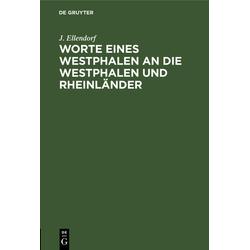 Worte eines Westphalen an die Westphalen und Rheinländer als Buch von J. Ellendorf