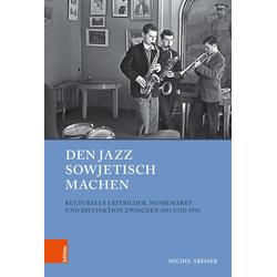 Den Jazz sowjetisch machen als Buch von Michel Abeßer
