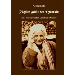 Täglich grüßt der Muezzin als Buch von Astrid Lotz