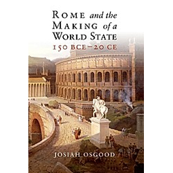 Rome and the Making of a World State  150 BCE-20 CE. Josiah Osgood  - Buch