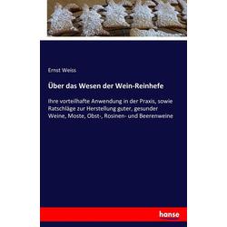 Über das Wesen der Wein-Reinhefe als Buch von Ernst Weiss