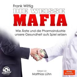 Die weiße Mafia als Hörbuch CD von Frank Wittig