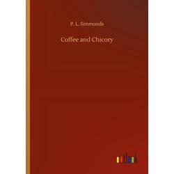 Coffee and Chicory als Buch von P. L. Simmonds