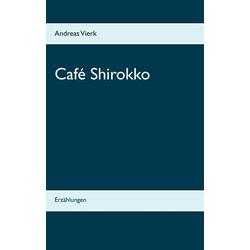 Café Shirokko als Buch von Andreas Vierk