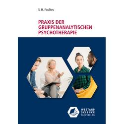Praxis der gruppenanalytischen Psychotherapie: Buch von S.H. Foulkes