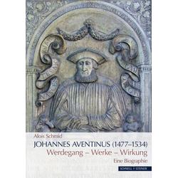 Johannes Aventinus (1477-1534) als Buch von Alois Schmid