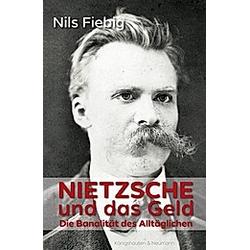 Nietzsche und das Geld. Nils Fiebig  - Buch