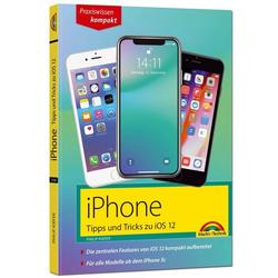iPhone Tipps und Tricks zu iOS 12 - zu allen aktuellen iPhone XR XS XS Max und Modellen 8 8 Plus und X ab iPhone 5S iPhone 6 iPhone 7 - komplett i...