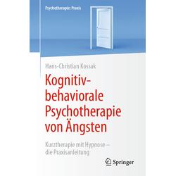 Kognitiv-behaviorale Psychotherapie von Ängsten: Buch von Hans-Christian Kossak