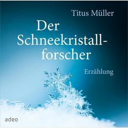 Der Schneekristallforscher: Hörbuchvon Titus Müller