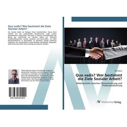 Quo vadis? Wer bestimmt die Ziele Sozialer Arbeit? als Buch von Ulf Lübcke