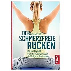Der schmerzfreie Rücken. Kay Bartrow  - Buch