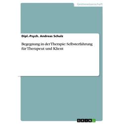 Begegnung in der Therapie: Selbsterfahrung für Therapeut und Klient: eBook von Dipl. -Psych. Andreas Schulz