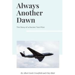 Always Another Dawn als Taschenbuch von Albert Scott Crossfield/ Clay Blair
