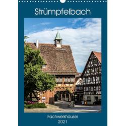 Strümpfelbach - Fachwerkhäuser (Wandkalender 2021 DIN A3 hoch)