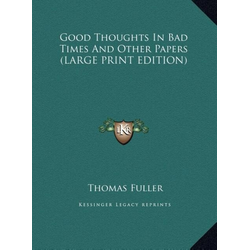 Good Thoughts In Bad Times And Other Papers (LARGE PRINT EDITION) als Buch von Thomas Fuller