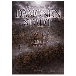 Dämonenstadt. Frank W. Haubold  - Buch