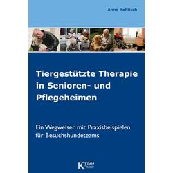 Tiergestützte Therapie in Senioren- und Pflegeheimen: eBook von Anne Kahlisch