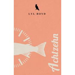 Achtzehn als Buch von Lyl Boyd