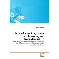 Entwurf eines Programms zur Erfassung von Produktionsdaten als Buch von Frank Altmeyer